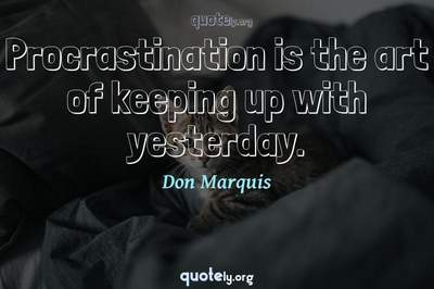 Photo Quote of Procrastination is the art of keeping up with yesterday.