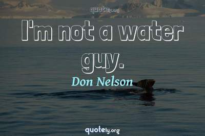 Photo Quote of I'm not a water guy.