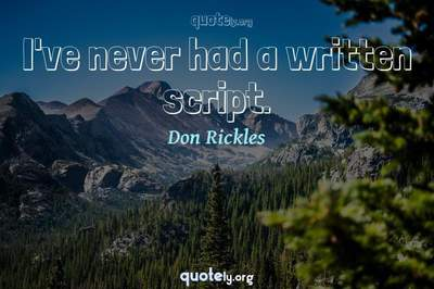 Photo Quote of I've never had a written script.