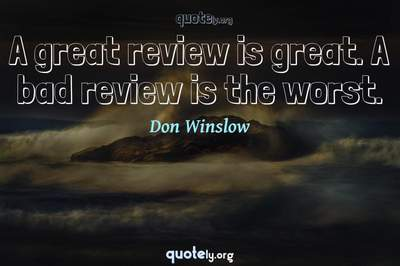 Photo Quote of A great review is great. A bad review is the worst.