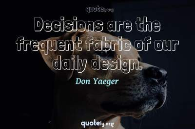 Photo Quote of Decisions are the frequent fabric of our daily design.