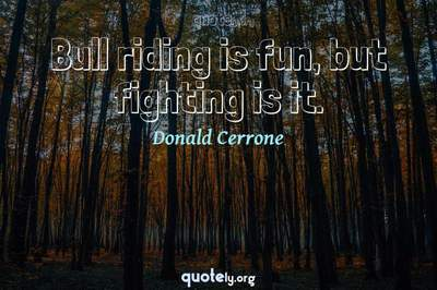 Photo Quote of Bull riding is fun, but fighting is it.