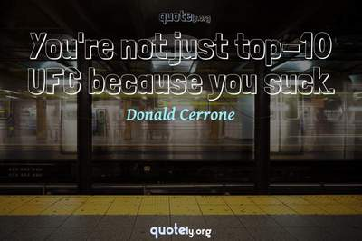 Photo Quote of You're not just top-10 UFC because you suck.