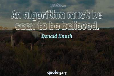 Photo Quote of An algorithm must be seen to be believed.
