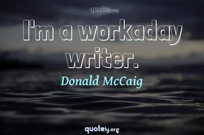 Photo Quote of I'm a workaday writer.