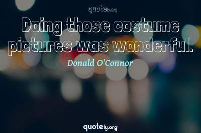Photo Quote of Doing those costume pictures was wonderful.