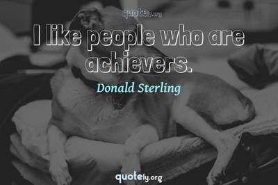 Photo Quote of I like people who are achievers.