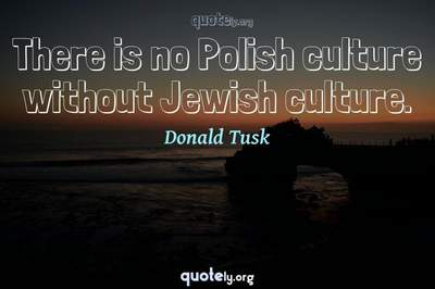 Photo Quote of There is no Polish culture without Jewish culture.