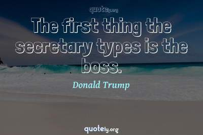Photo Quote of The first thing the secretary types is the boss.