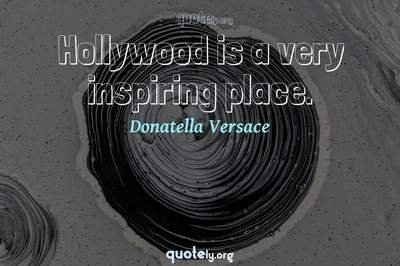 Photo Quote of Hollywood is a very inspiring place.