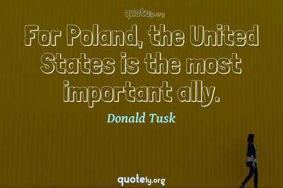 Photo Quote of For Poland, the United States is the most important ally.