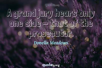 Photo Quote of A grand jury hears only one side - that of the prosecutor.