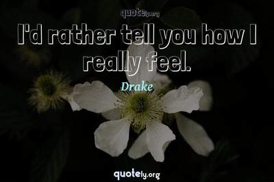 Photo Quote of I'd rather tell you how I really feel.