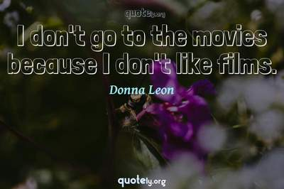Photo Quote of I don't go to the movies because I don't like films.
