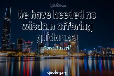 Photo Quote of We have heeded no wisdom offering guidance.