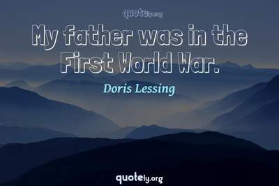 Photo Quote of My father was in the First World War.
