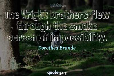 Photo Quote of The Wright brothers flew through the smoke screen of impossibility.
