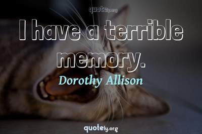 Photo Quote of I have a terrible memory.