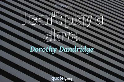 Photo Quote of I can't play a slave.