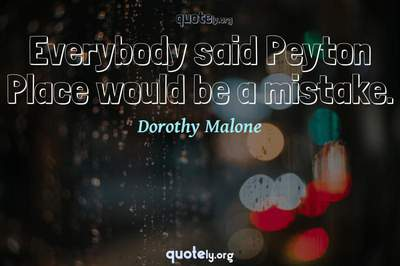 Photo Quote of Everybody said Peyton Place would be a mistake.