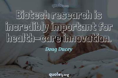 Photo Quote of Biotech research is incredibly important for health-care innovation.