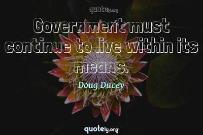 Photo Quote of Government must continue to live within its means.