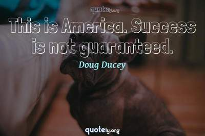 Photo Quote of This is America. Success is not guaranteed.