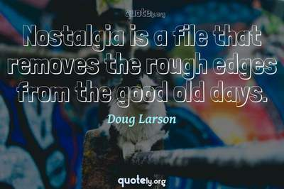 Photo Quote of Nostalgia is a file that removes the rough edges from the good old days.