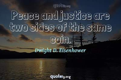 Photo Quote of Peace and justice are two sides of the same coin.