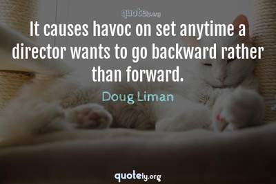Photo Quote of It causes havoc on set anytime a director wants to go backward rather than forward.