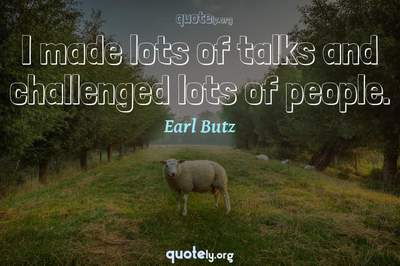 Photo Quote of I made lots of talks and challenged lots of people.