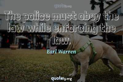 Photo Quote of The police must obey the law while enforcing the law.