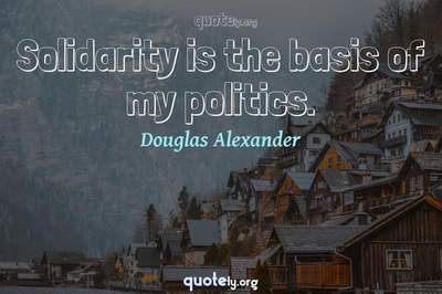 Photo Quote of Solidarity is the basis of my politics.