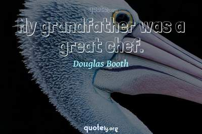 Photo Quote of My grandfather was a great chef.