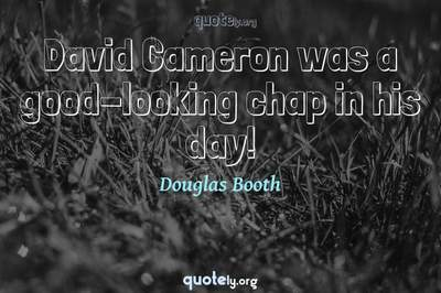 Photo Quote of David Cameron was a good-looking chap in his day!