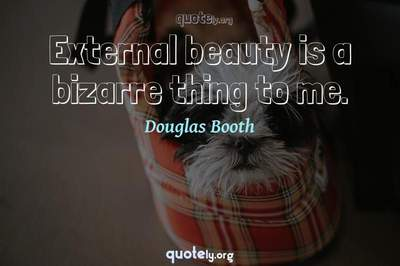 Photo Quote of External beauty is a bizarre thing to me.