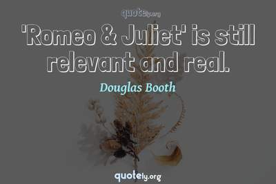 Photo Quote of 'Romeo & Juliet' is still relevant and real.