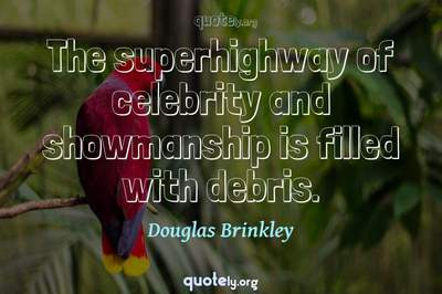 Photo Quote of The superhighway of celebrity and showmanship is filled with debris.