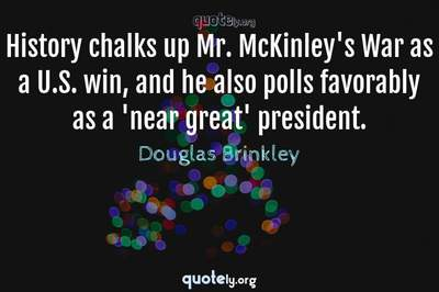Photo Quote of History chalks up Mr. McKinley's War as a U.S. win, and he also polls favorably as a 'near great' president.