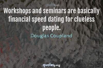 Photo Quote of Workshops and seminars are basically financial speed dating for clueless people.