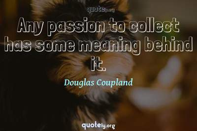 Photo Quote of Any passion to collect has some meaning behind it.