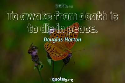 Photo Quote of To awake from death is to die in peace.