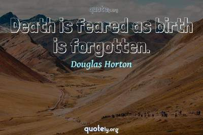 Photo Quote of Death is feared as birth is forgotten.