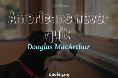 Photo Quote of Americans never quit.