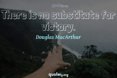 Photo Quote of There is no substitute for victory.