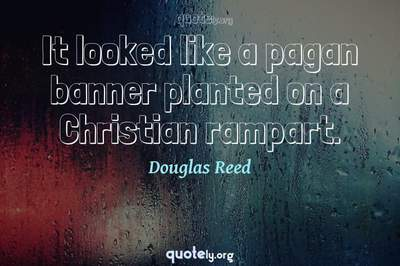 Photo Quote of It looked like a pagan banner planted on a Christian rampart.