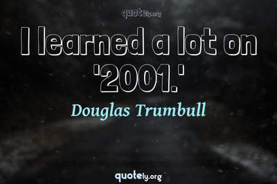 Photo Quote of I learned a lot on '2001.'