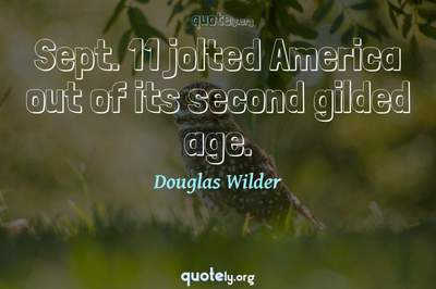 Photo Quote of Sept. 11 jolted America out of its second gilded age.
