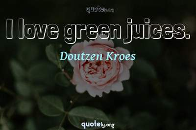 Photo Quote of I love green juices.
