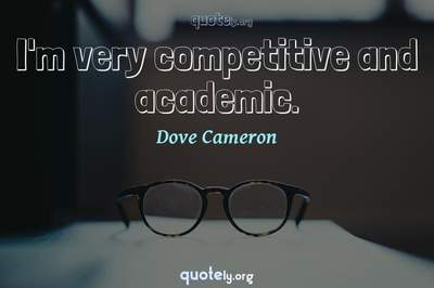 Photo Quote of I'm very competitive and academic.